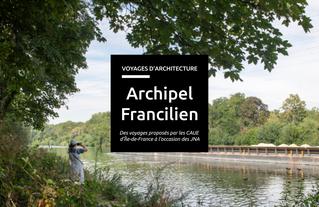 Archipel Francilien, une collection de voyages proposée par les CAUE d'Île-de-France à l'occasion des Journées Nationales de l'Architecture